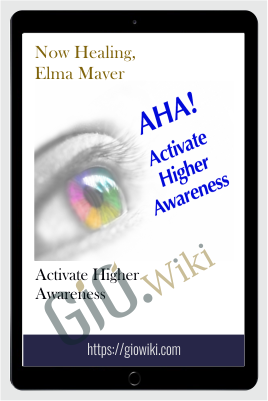 Activate Higher Awareness – Now Healing, Elma Mayer