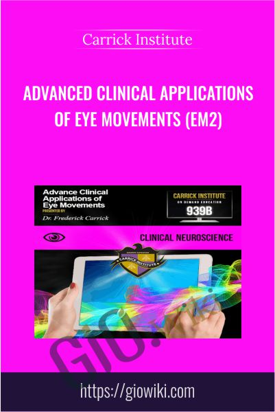 Advanced Clinical Applications of Eye Movements (EM2) - Carrick Institute