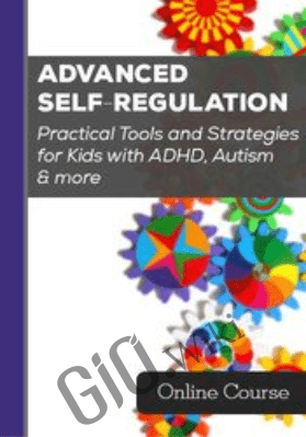 Advanced Self-Regulation Practical Tools and Strategies for Kids with ADHD, Autism & more - Christine A Wing ,  Laura Ehlert &  Varleisha Gibbs