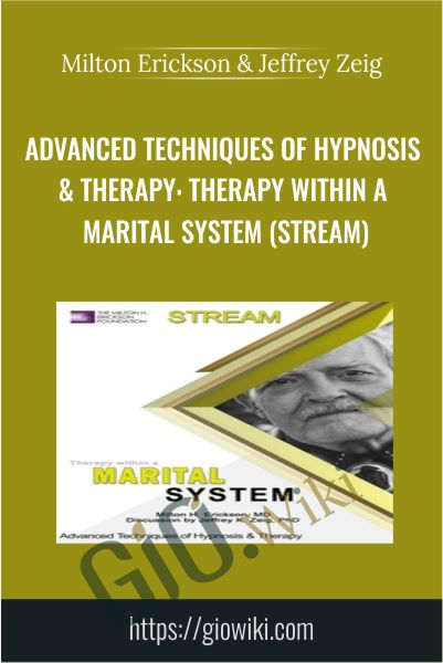 Advanced Techniques of Hypnosis & Therapy: Therapy within a Marital System (Stream) - Milton Erickson & Jeffrey Zeig