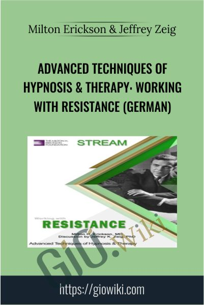Advanced Techniques of Hypnosis & Therapy: Working with Resistance (German) - Milton Erickson & Jeffrey Zeig