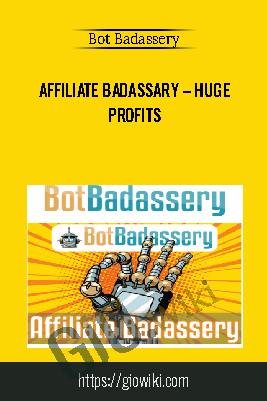Affiliate Badassary – Huge Profits - Bot Badassery