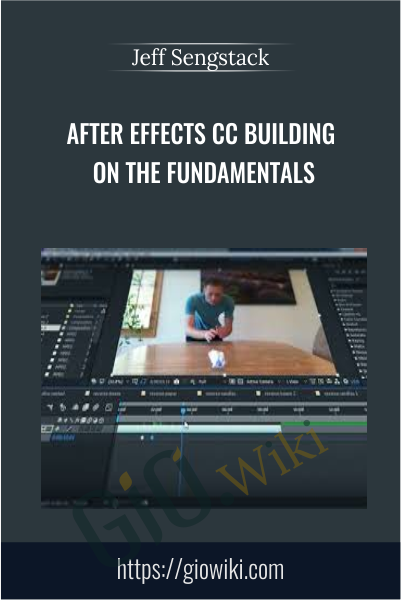 After Effects CC Building on the Fundamentals - Jeff Sengstack