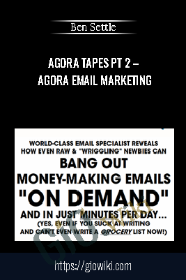 Agora Tapes Pt 2 – Agora Email Marketing - Ben Settle