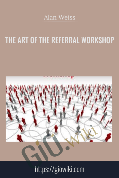 The Art Of The Referral Workshop - Alan Weiss