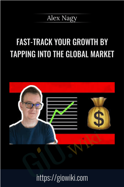 Fast-Track Your Growth By Tapping Into The Global Market - Alex Nagy