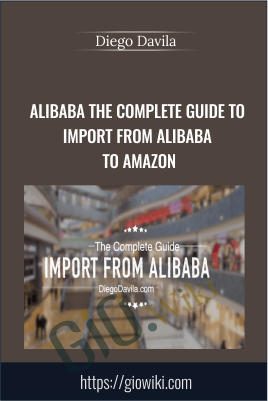 Alibaba The Complete Guide to Import from Alibaba to Amazon - Diego Davila