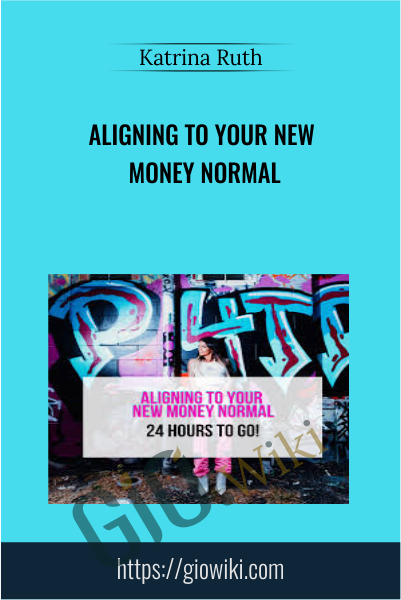 Aligning To Your New Money Normal - Katrina Ruth