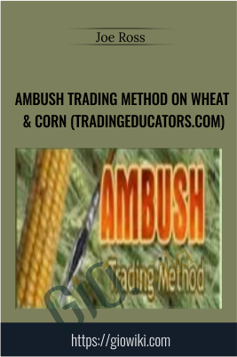 Ambush Trading Method on Wheat & Corn (tradingeducators.com) - Joe Ross