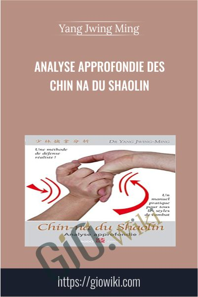 Analyse Approfondie des CHIN NA du Shaolin - Yang Jwing Ming