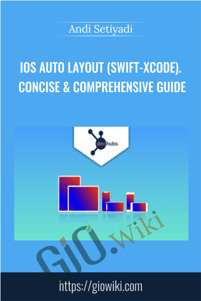 iOS Auto Layout (Swift-Xcode). Concise & Comprehensive Guide - Andi Setiyadi