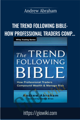 The Trend Following Bible: How Professional Traders Compound Wealth and Manage Risk - Andrew Abraham