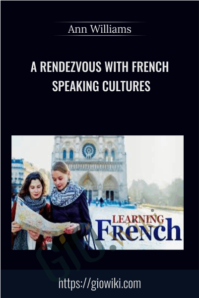 A Rendezvous with French Speaking Cultures - Learning French - Ann Williams