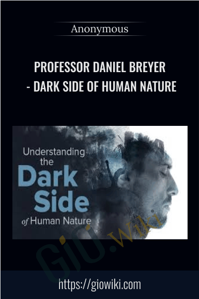 Professor Daniel Breyer - Dark Side of Human Nature