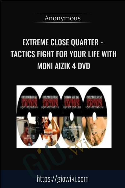 Extreme Close Quarter - Tactics Fight for Your Life with Moni Aizik 4 DVD