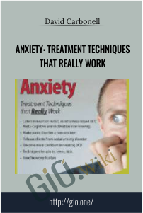 Anxiety: Treatment Techniques that Really Work – David Carbonell