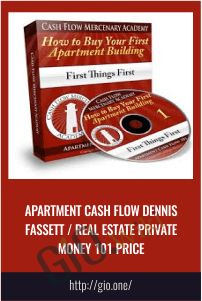 Apartment cash flow Dennis Fassett / Real Estate Private Money 101 Price