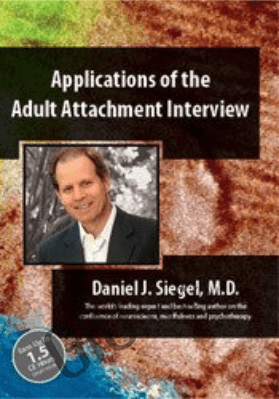 Applications of the Adult Attachment Interview with Daniel Siegel, MD - Daniel J. Siegel