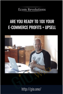 Are You Ready To 10x Your E-Commerce Profits + Upsell – Ecom Revolutions
