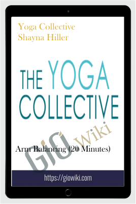 Arm Balancing (20 Minutes) – Yoga Collective – Shayna Hiller