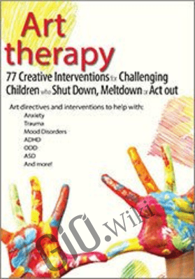 Art Therapy: 77 Creative Interventions for Challenging Children who Shut Down, Meltdown, or Act Out - Laura Dessauer
