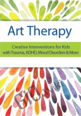 Art Therapy:Creative Interventions for Kids with Trauma, ADHD, Mood Disorders & More - Laura Dessauer