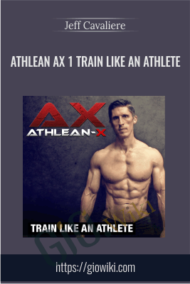 Athlean Ax 1 Train Like An Athlete - Jeff Cavaliere