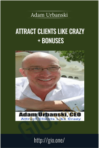 Attract Clients Like Crazy + Bonuses – Adam Urbanski