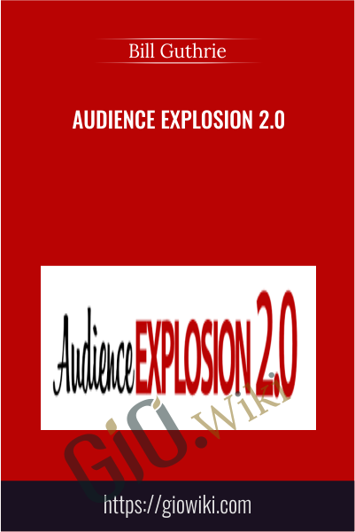 Audience Explosion 2.0 - Bill Guthrie