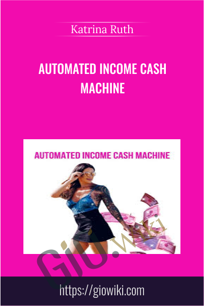 Automated Income Cash Machine -  Katrina Ruth