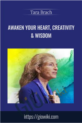 Awaken Your Heart, Creativity & Wisdom - Tara Brach