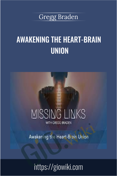 Awakening the Heart-Brain Union - Gregg Braden