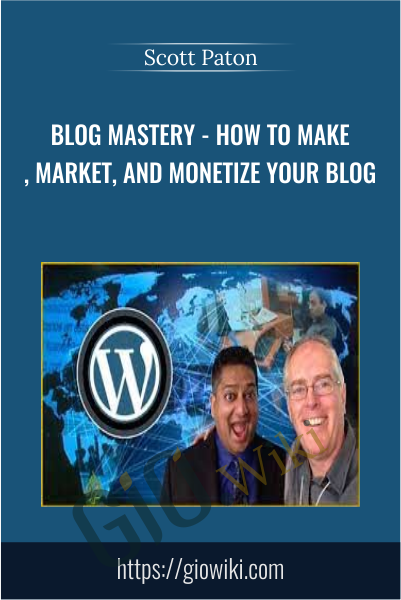 BLOG MASTERY - How to Make, Market, and Monetize your Blog - Scott Paton