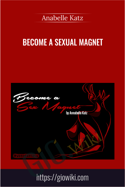 Become a Sexual Magnet - Anabelle Katz