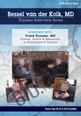 Bessel van der Kolk Trauma Interview Series: Frank Putnam, MD, Pioneer & Researcher in Attachment & Trauma - Bessel Van der Kolk &  Frank W. Putnam