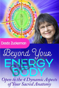 Beyond Your Energy Body - Desda Zuckerman