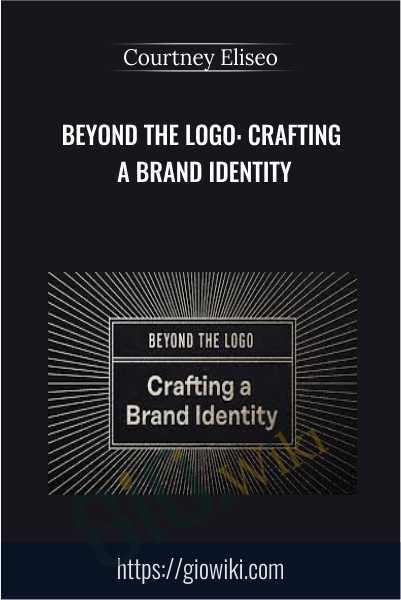 Beyond the Logo: Crafting a Brand Identity - Courtney Eliseo