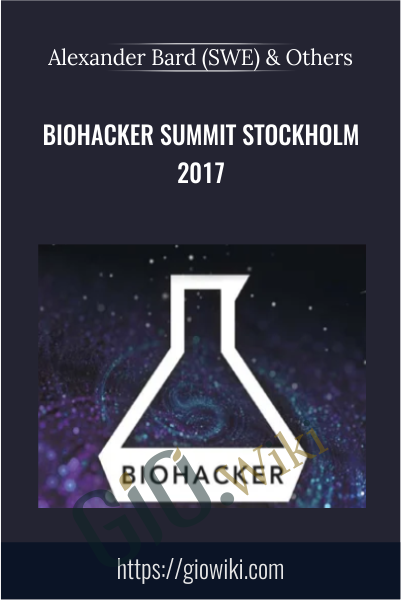Biohacker Summit Stockholm 2017 - Alexander Bard & Others