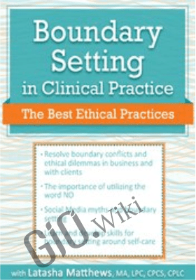 Boundary Setting in Clinical Practice: The Best Ethical Practices - Latasha Matthews