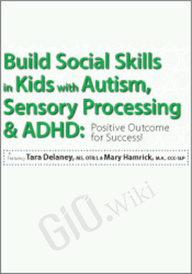 Build Social Skills in Kids with Autism, Sensory Processing & ADHD: Positive Outcome for Success - Tara Delaney ,  Mary Hamrick