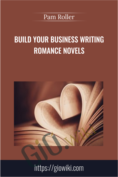 Build Your Business Writing Romance Novels - Pam Roller