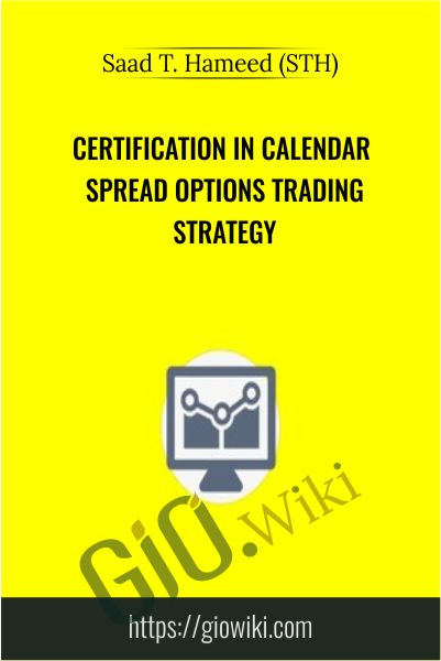 Certification in Calendar Spread Options Trading Strategy - Saad T. Hameed (STH)