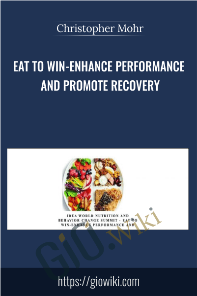Eat to Win-Enhance Performance and Promote Recovery - Christopher Mohr