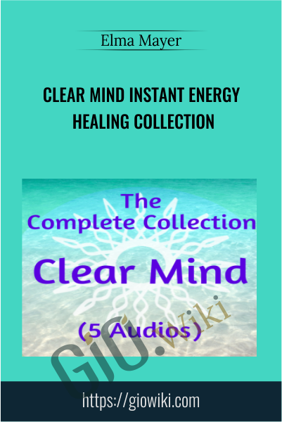 Clear Mind Instant Energy Healing Collection - Elma Mayer