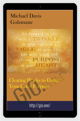 Clearing Blocks to Doing Your Great Purpose - Michael Davis Golzmane