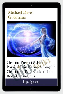 Clearing Present & Past-Life Physical Pain Karma & Angelic Clearing of Pain Stuck in the Body/Organ/Cells - Michael Davis  Golzmane