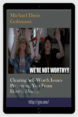 Clearing Self-Worth Issues Preventing You From Having Money - Michael Davis Golzmane