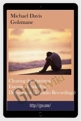 Clearing the Spiritual Energies Underlying Depression (5 Audio Recordings) - Michael Davis Golzmane