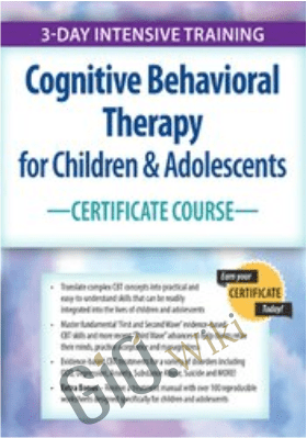 Cognitive Behavioral Therapy for Children & Adolescents Certificate Course: 3-Day Intensive Training - David M. Pratt
