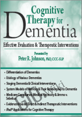 Cognitive Therapy for Dementia: Effective Evaluation & Therapeutic Interventions - Peter R. Johnson